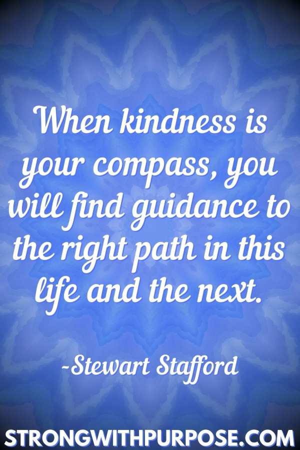 20 Meaningful Karma Quotes - When kindness is your compass, you will find guidance to the right path in this life and the next - Strong with Purpose