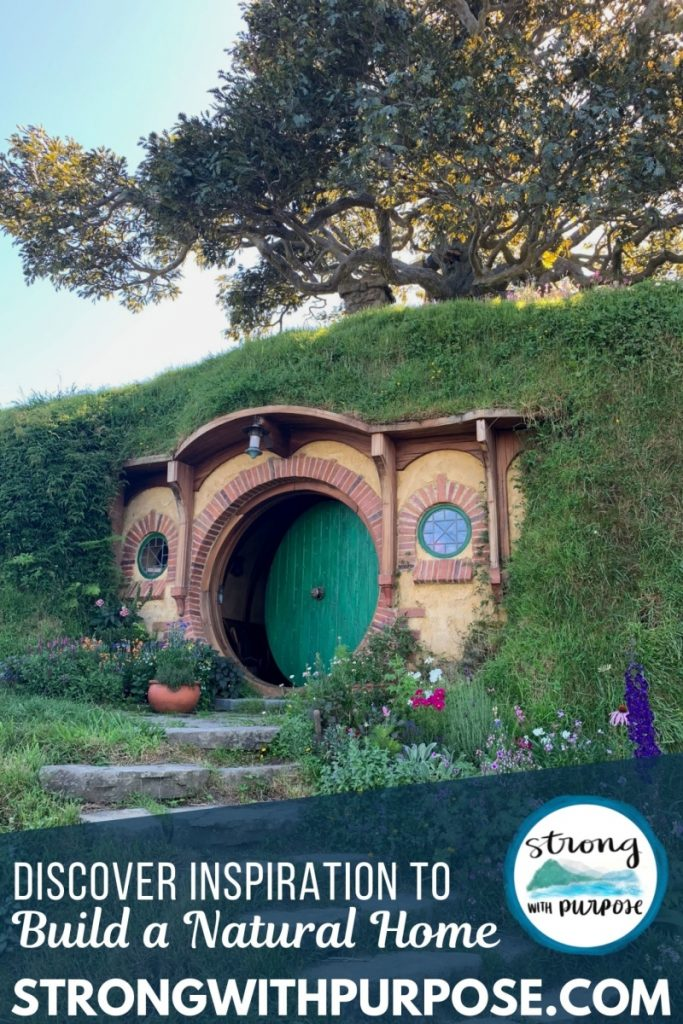 Discover Inspiration to Build a Natural Home - Hobbiton Magic - Strong with Purpose