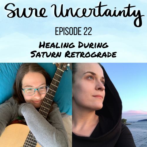 Sure Uncertainty Podcast Episode 22 - Healing During Saturn Retrograde