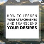 How to Transcend Your Desires