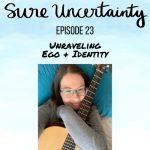 023: Unraveling Ego & Identity