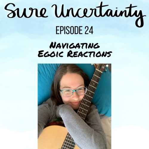 Sure Uncertainty Podcast Episode 24 - Navigating Egoic Reactions