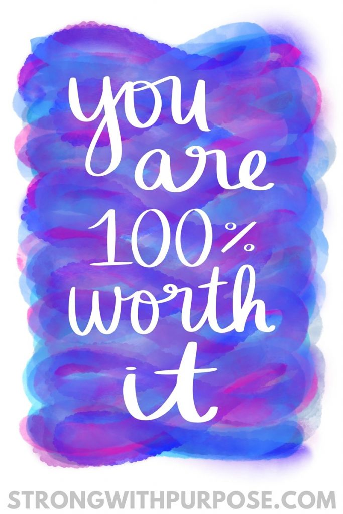 You Are 100% Worth It Watercolor Quote Art - Strong with Purpose