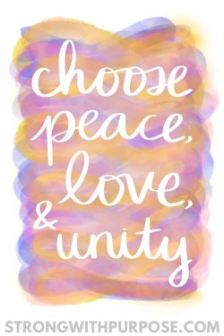 Choose Peace, Love, & Unity Watercolor Quote Art - Strong with Purpose