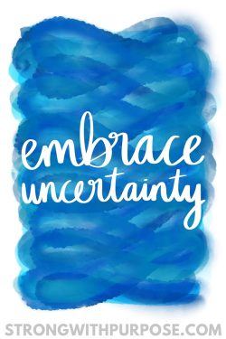 Embrace Uncertainty Watercolor Quote Art - Strong with Purpose