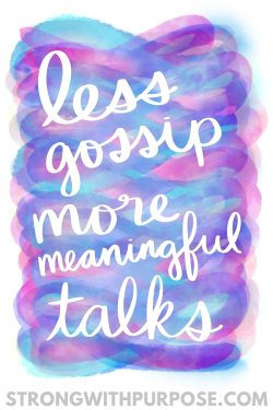 Less Gossip, More Meaningful Talks - Strong with Purpose