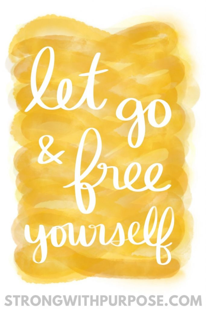 Let Go & Free Yourself - Strong with Purpose