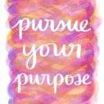 Pursue Your Purpose