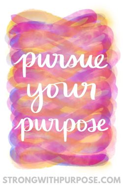 Pursue Your Purpose Watercolor Quote Art - Strong with Purpose