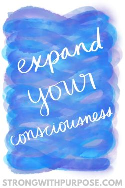 Expand Your Consciousness - Strong with Purpose