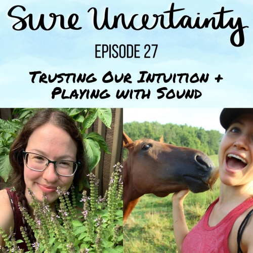 Sure Uncertainty Podcast Episode 27 - Trusting Our Intuition & Playing with Sound