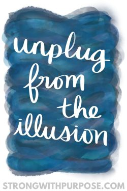 Unplug from the Illusion- Strong with Purpose