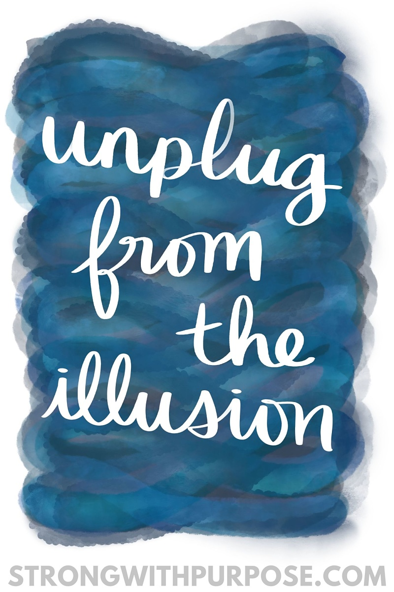 Unplug from the Illusion - Strong with Purpose