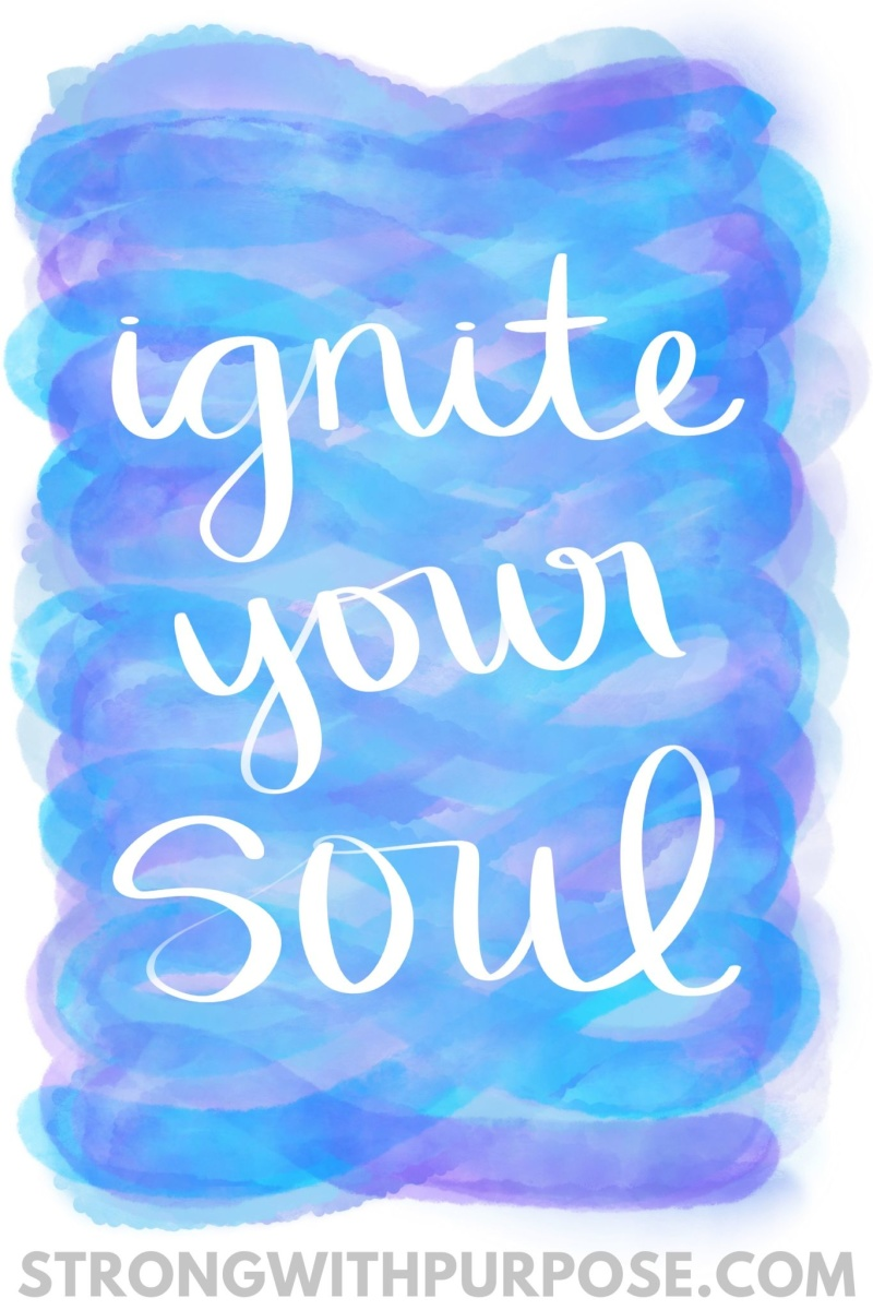 Ignite Your Soul - Strong with Purpose