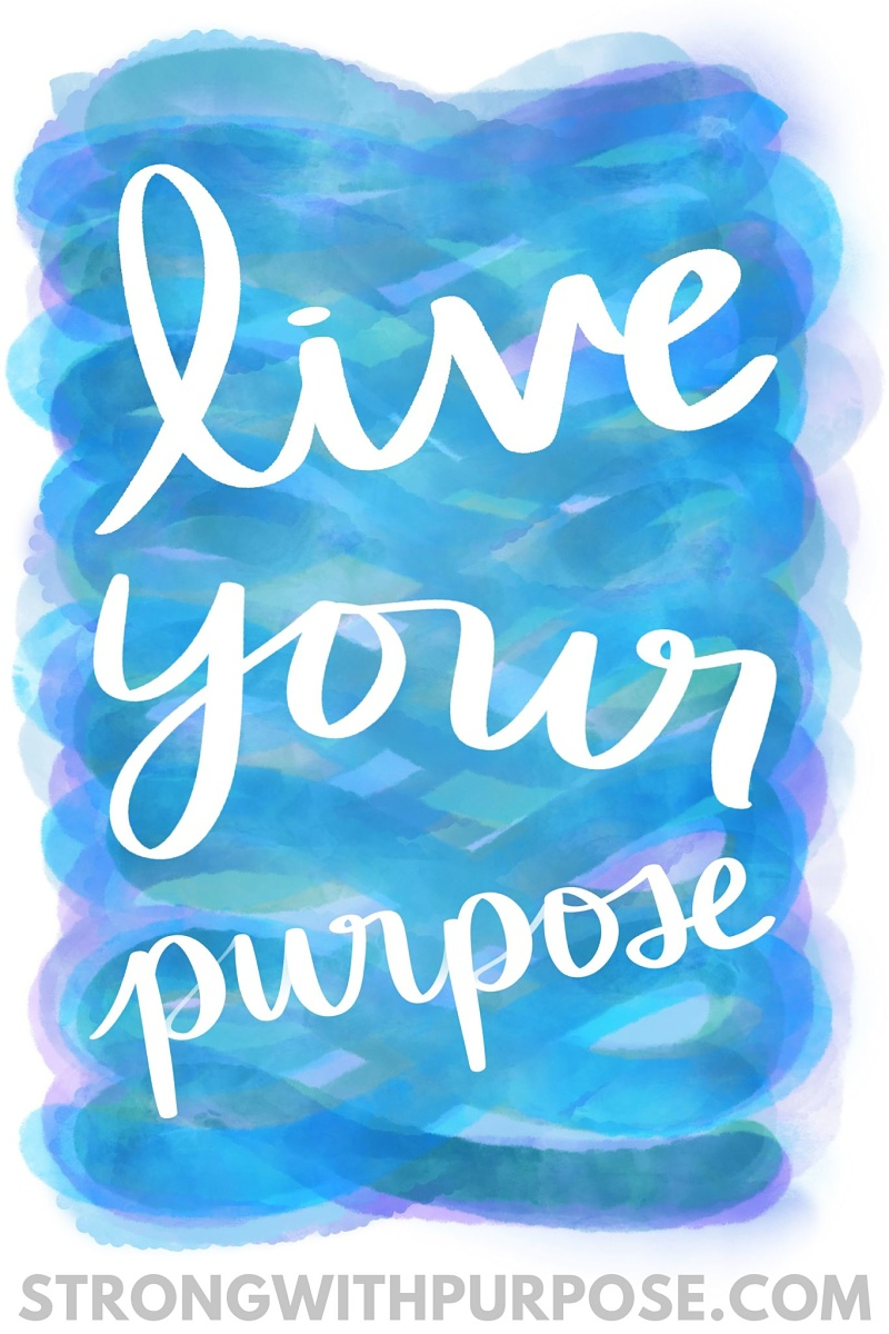 Live Your Purpose - Strong with Purpose