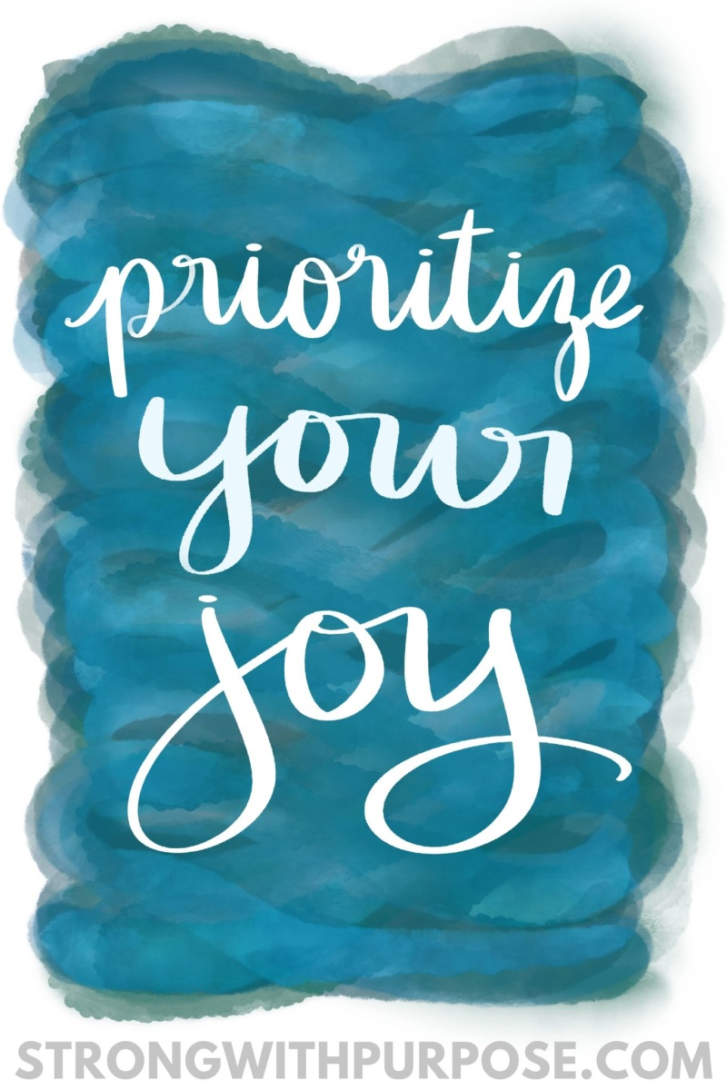 Prioritize Your Joy - Strong with Purpose