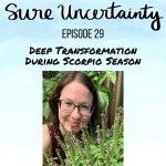 029: Deep Transformation During Scorpio Season