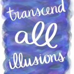 Transcend All Illusions