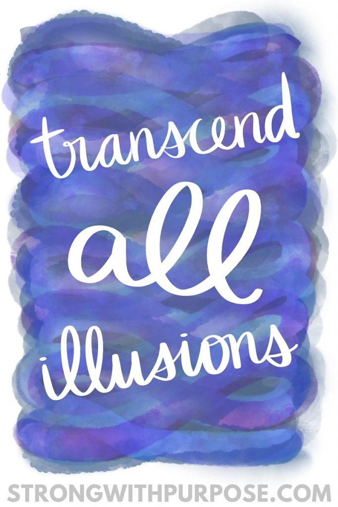 Transcend All Illusions - Strong with Purpose