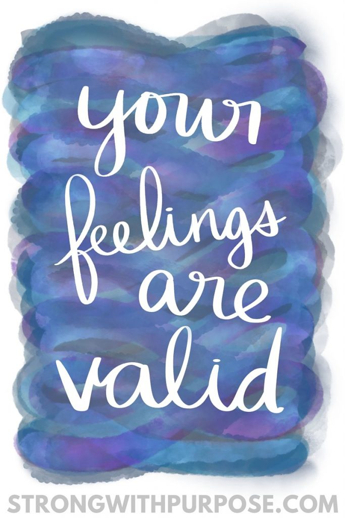 Your Feelings Are Valid - Strong with Purpose