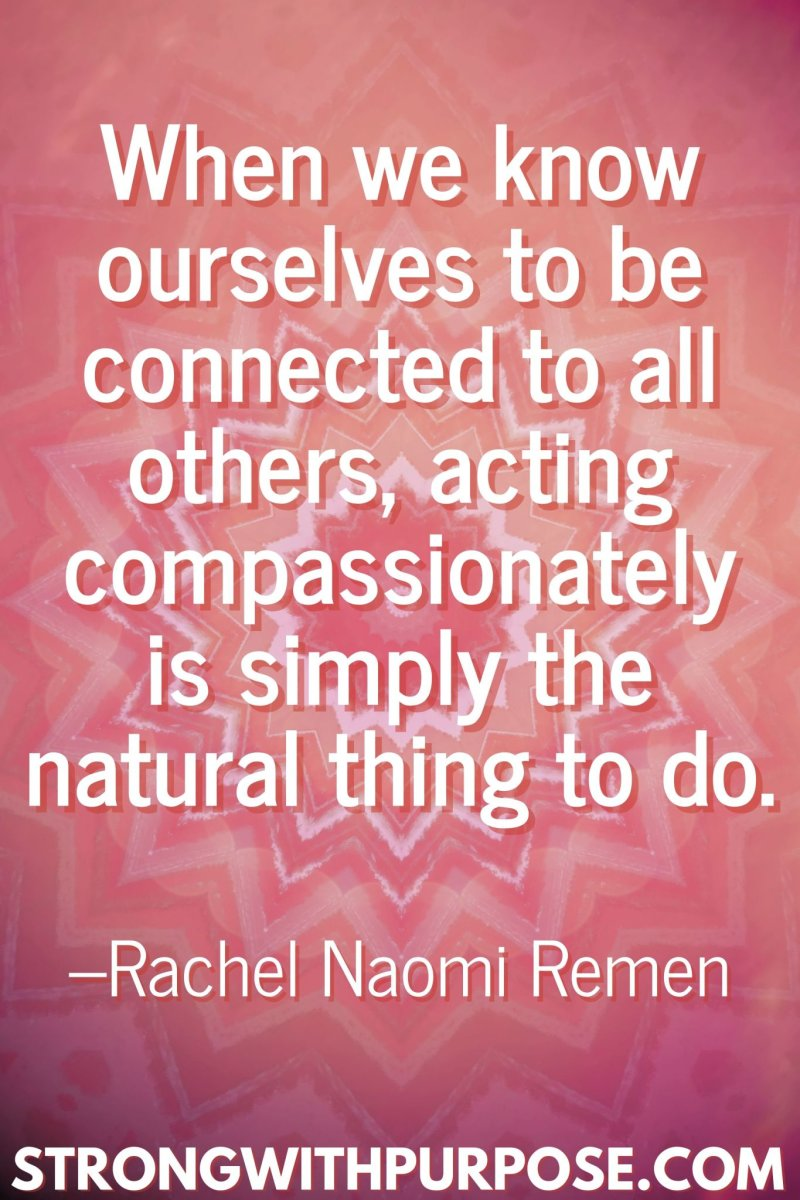 11 Inspiring Connection Quotes - Acting compassionately is simply the natural thing to do - Strong with Purpose