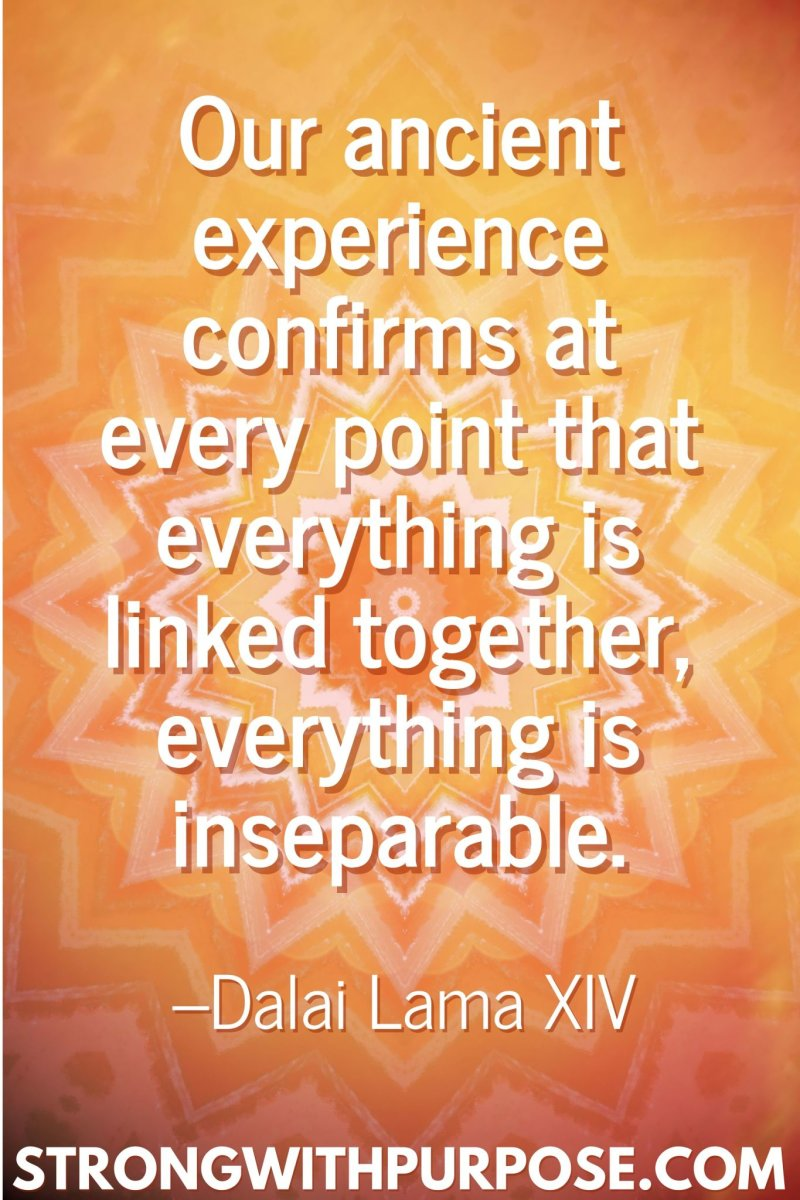 11 Inspiring Connection Quotes - Everything is linked together, everything is inseparable - Strong with Purpose