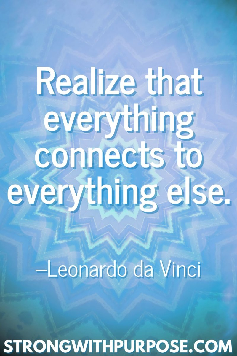 11 Inspiring Connection Quotes - Realize that everything connects to everything else - Strong with Purpose
