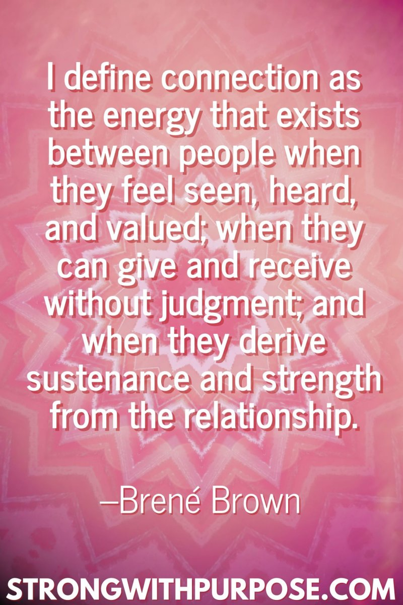 11 Inspiring Connection Quotes - The energy that exists between people when they feel seen, heard, and valued - Strong with Purpose