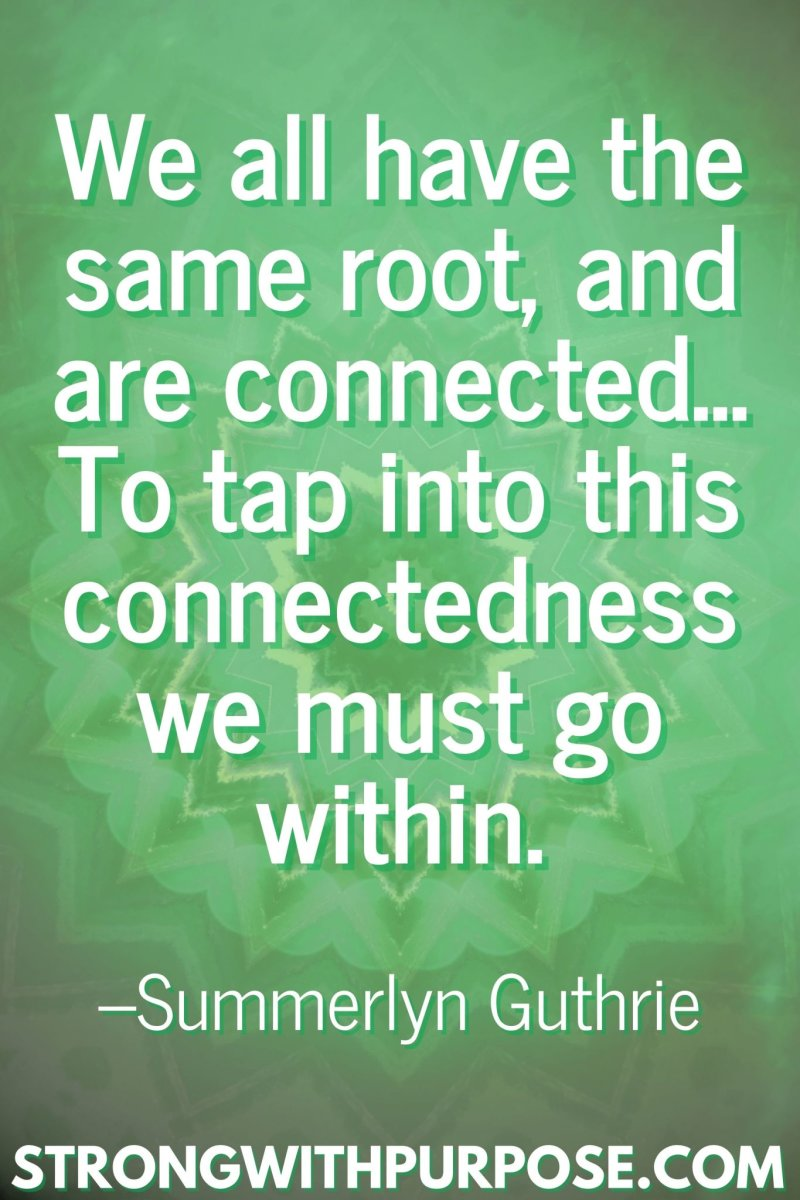 11 Inspiring Connection Quotes - We all have the same root - Strong with Purpose
