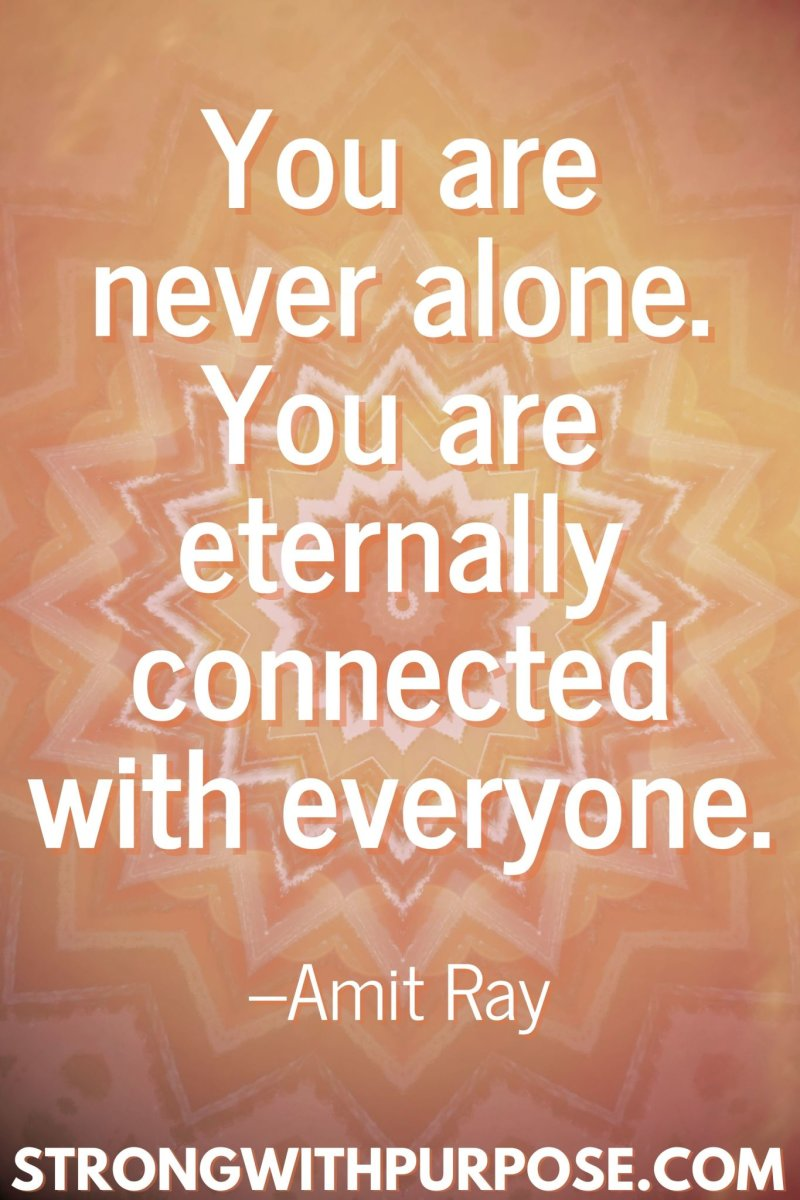11 Inspiring Connection Quotes - You are eternally connected with everyone - Strong with Purpose