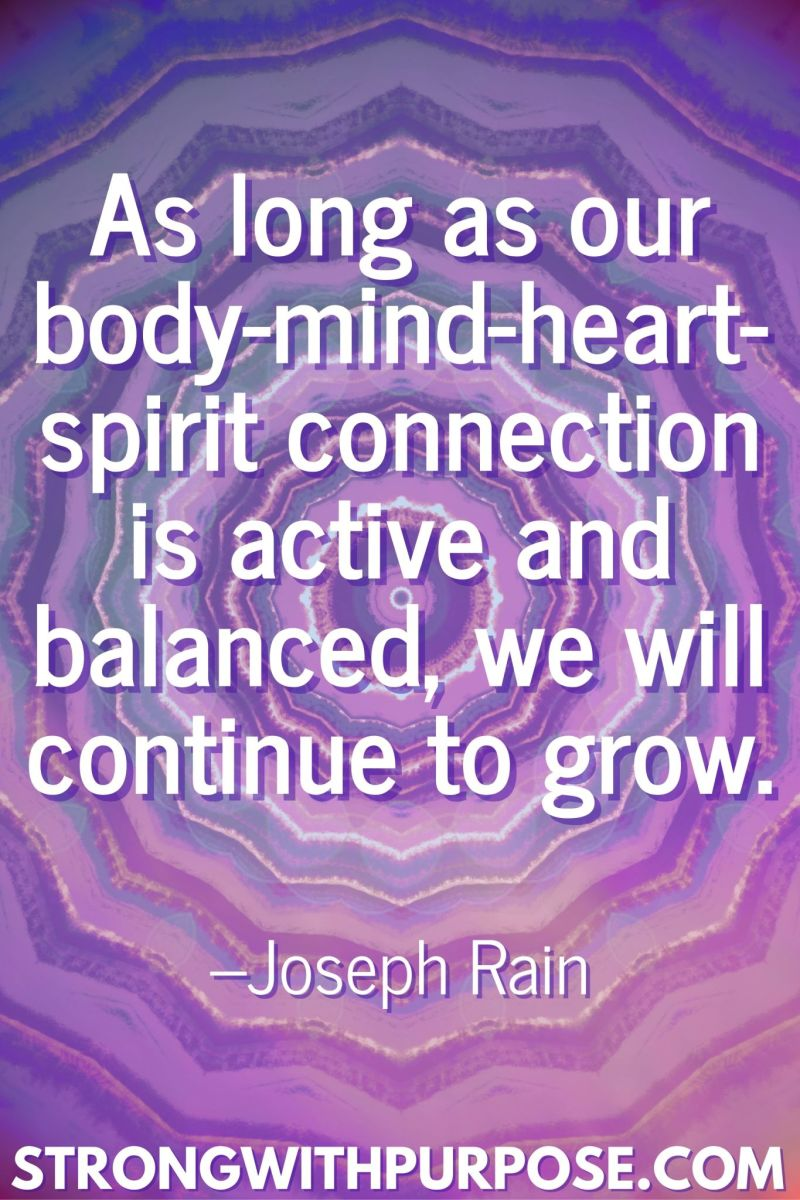 20 Inspiring Balance Quotes - As long as our body-mind-heart-spirit connection is active and balanced, we will continue to grow - Strong with Purpose