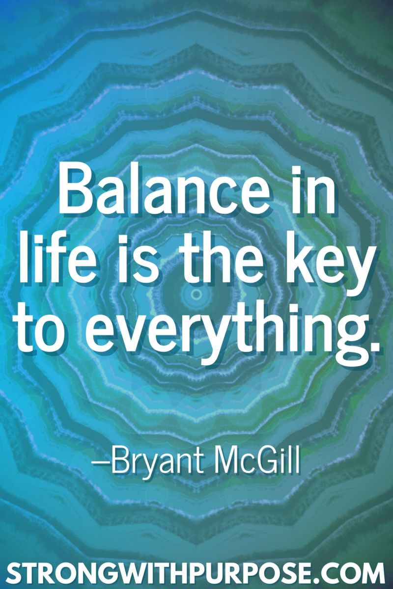 20 Inspiring Balance Quotes - Balance in life is the key to everything - Strong with Purpose