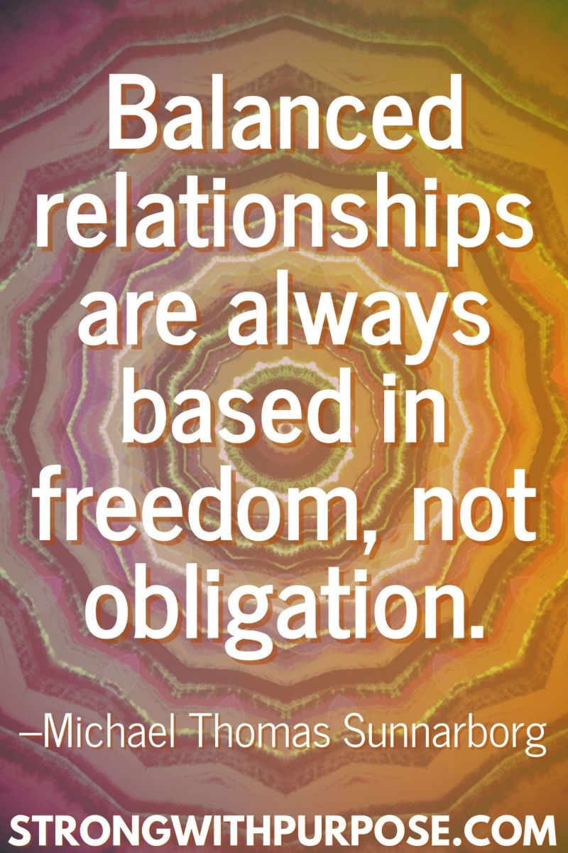 20 Inspiring Balance Quotes - Balanced relationships are always based in freedom, not obligation - Strong with Purpose