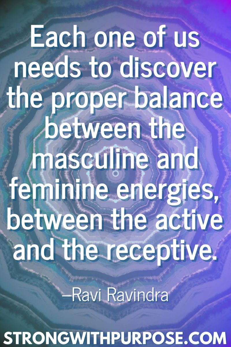 20 Inspiring Balance Quotes - Each one of us needs to discover the proper balance between the masculine and feminine energies - Strong with Purpose