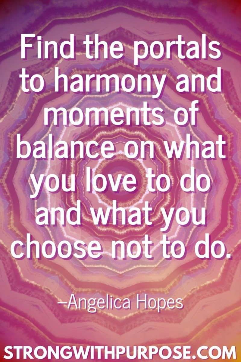 20 Inspiring Balance Quotes - Find the portals to harmony and moments of balance on what you love to do and what you choose not to do - Strong with Purpose