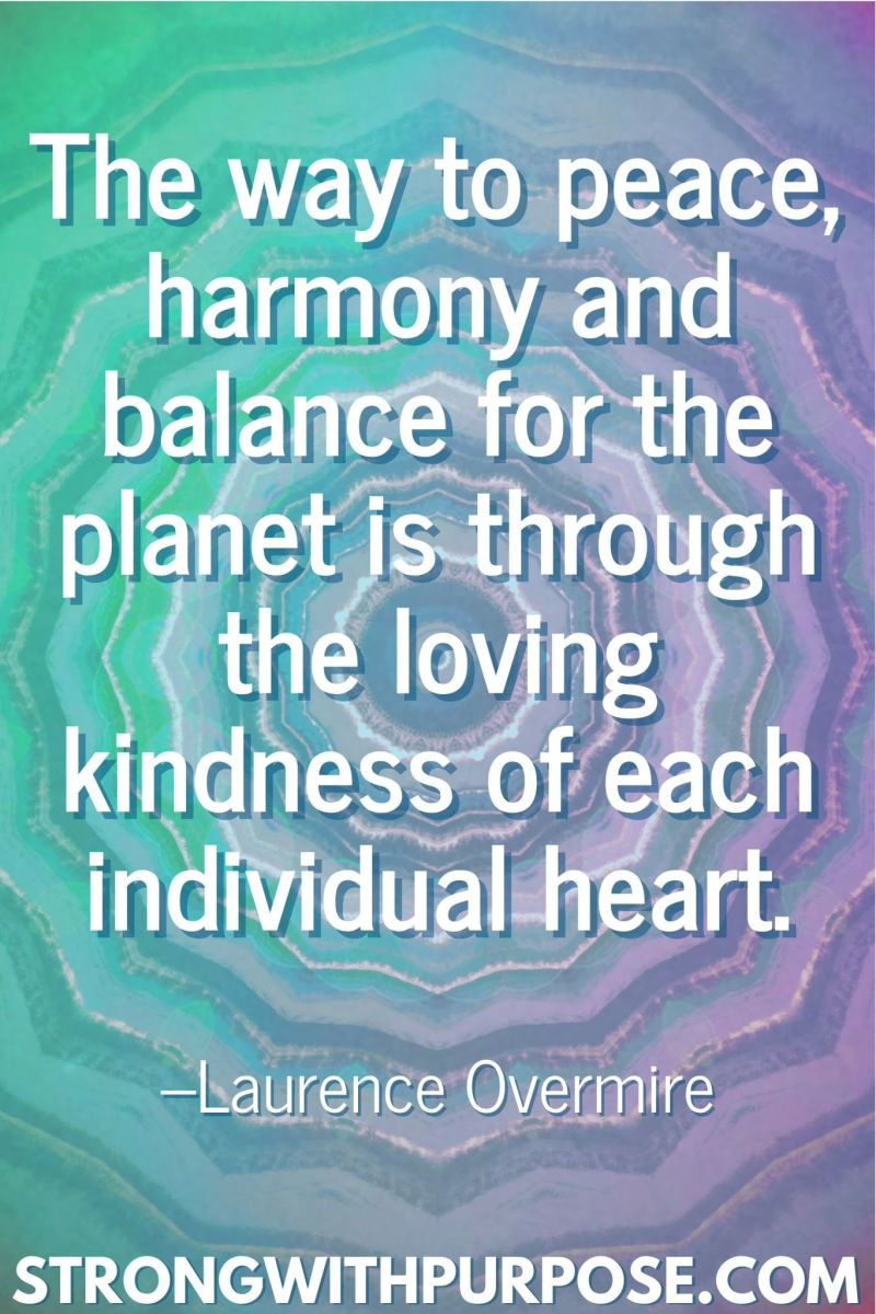 20 Inspiring Balance Quotes - The way to peace, harmony and balance for the planet is through the loving kindness of each individual heart - Strong with Purpose