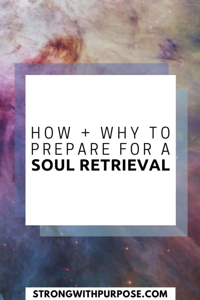 How and Why to Prepare for a Soul Retrieval - Strong with Purpose