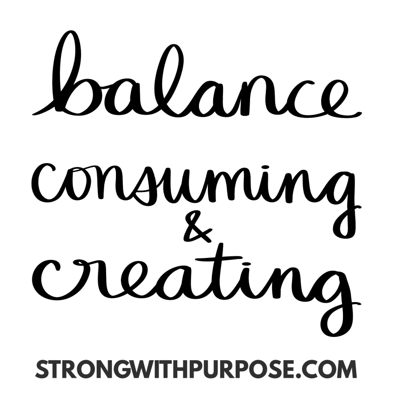 Balance creating and consuming - Strong with Purpose