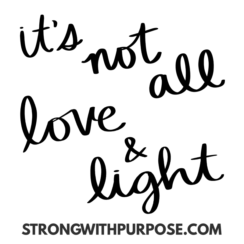 It's not all love and light - Strong with Purpose