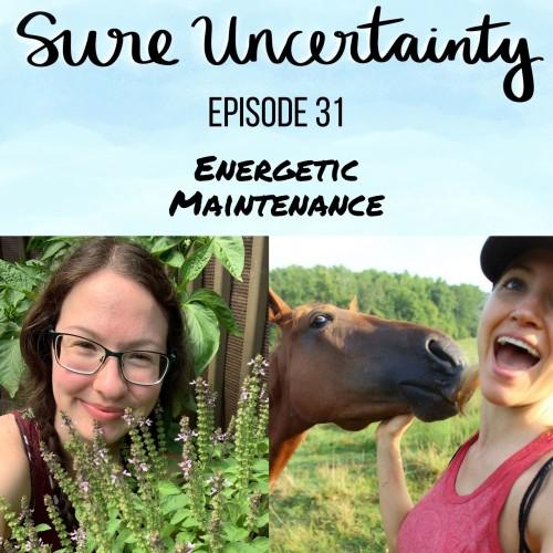 Sure Uncertainty Podcast Episode 31 - Energetic Maintenance