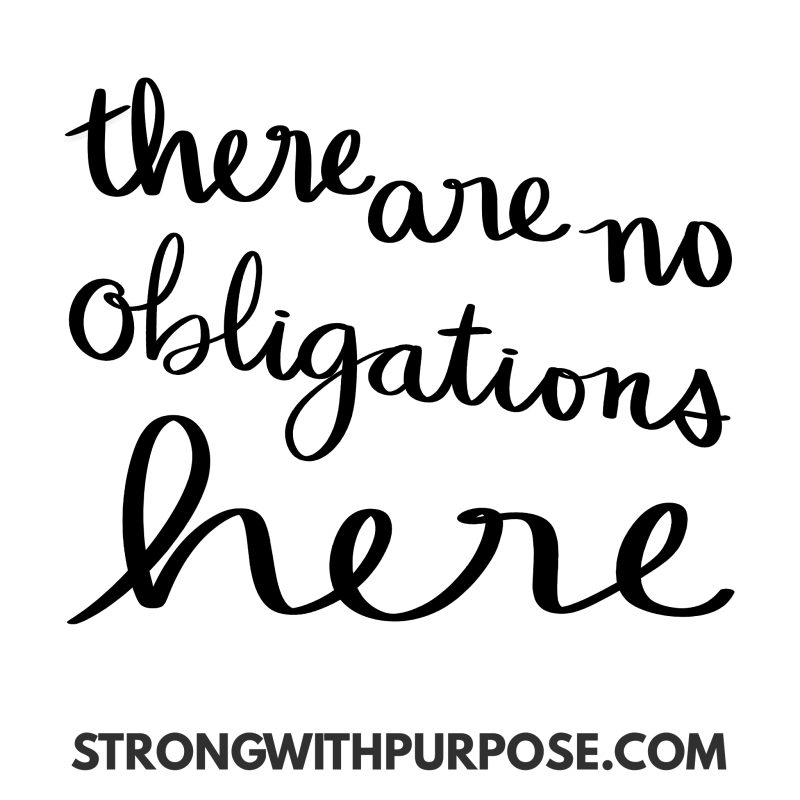 There are no obligations here - Strong with Purpose