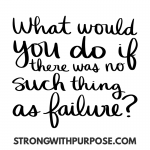 What Would You Do If There Was No Such Thing as Failure?