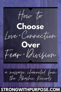 How to Choose Love and Connection Over Fear and Division - Strong with Purpose