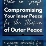 How to Stop Compromising Your Inner Peace for the Illusion of Outer Peace