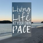 Living Life at Your Own Pace