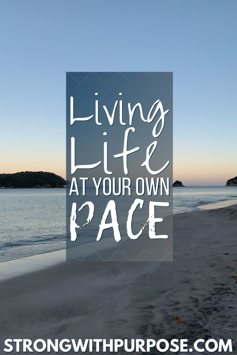 Living Life at Your Own Pace - Strong with Purpose