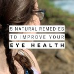 5 Natural Remedies to Improve Your Eye Health