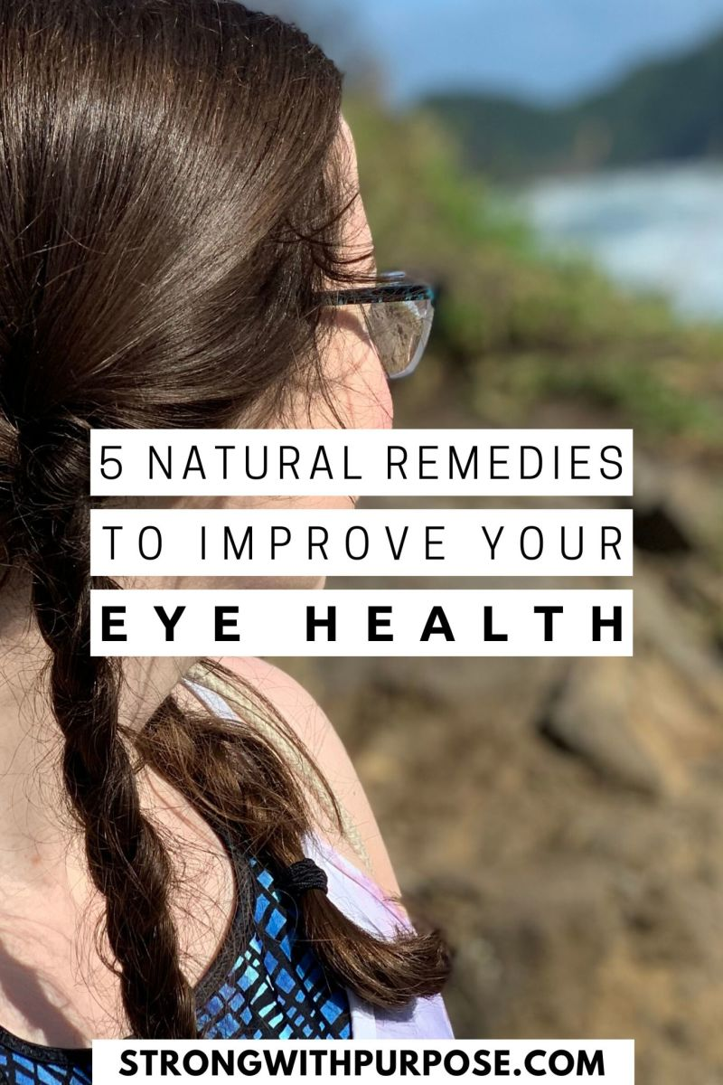 5 Natural Remedies to Improve Your Eye Health - Strong with Purpose