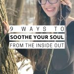 9 Ways to Soothe Your Soul from the Inside Out