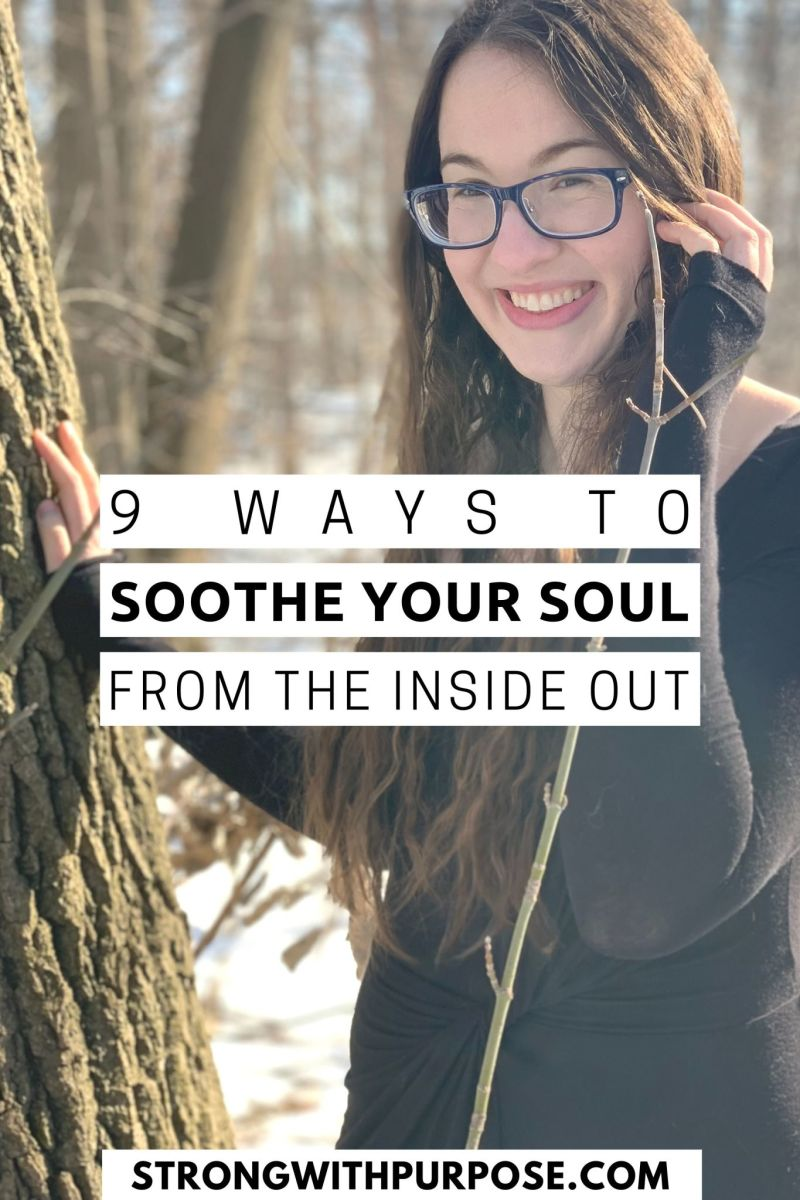 9 Ways to Soothe Your Soul from the Inside Out - Strong with Purpose